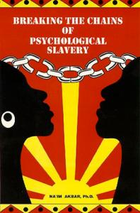 Breaking the Chains of Psychological Slavery Naim Akbar